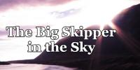 The Big Skipper in the Sky