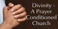Divinity - A Prayer Conditioned Church