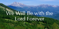 We Will Be With the Lord Forever