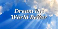 Dream the World Better