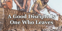 A Good Disciple Is One Who Leaves