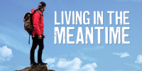 Living in the Meantime
