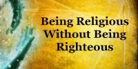 Being Religious without Being Righteous