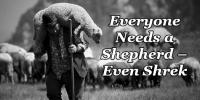Everyone Needs a Shepherd – Even Shrek