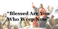 Blessed Are You Who Weep Now