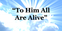 To Him All Are Alive